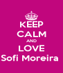KEEP CALM AND LOVE Sofi Moreira  - Personalised Poster A4 size