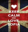 KEEP CALM AND LOVE  SOFIA - Personalised Poster A4 size