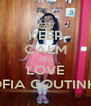 KEEP CALM AND LOVE SOFIA COUTINHO - Personalised Poster A4 size