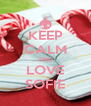 KEEP CALM AND LOVE SOFIE - Personalised Poster A4 size
