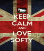 KEEP CALM AND LOVE SOFTY - Personalised Poster A4 size