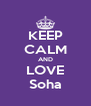 KEEP CALM AND LOVE Soha - Personalised Poster A4 size