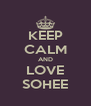 KEEP CALM AND LOVE SOHEE - Personalised Poster A4 size