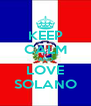 KEEP CALM AND LOVE SOLANO - Personalised Poster A4 size