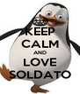 KEEP CALM AND LOVE SOLDATO - Personalised Poster A4 size