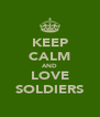 KEEP CALM AND LOVE SOLDIERS - Personalised Poster A4 size