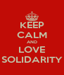 KEEP CALM AND LOVE SOLIDARITY - Personalised Poster A4 size