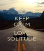 KEEP CALM AND LOVE SOLITUDE - Personalised Poster A4 size