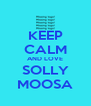 KEEP CALM AND LOVE SOLLY MOOSA - Personalised Poster A4 size