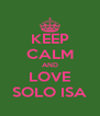 KEEP CALM AND LOVE SOLO ISA - Personalised Poster A4 size