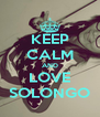 KEEP CALM AND LOVE SOLONGO - Personalised Poster A4 size