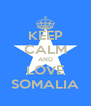 KEEP CALM AND LOVE SOMALIA - Personalised Poster A4 size