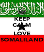 KEEP CALM AND LOVE SOMALILAND - Personalised Poster A4 size