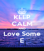 KEEP CALM AND Love Some E - Personalised Poster A4 size