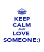 KEEP CALM AND LOVE  SOMEONE:) - Personalised Poster A4 size