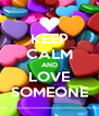 KEEP CALM AND LOVE SOMEONE - Personalised Poster A4 size