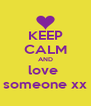 KEEP CALM AND love  someone xx - Personalised Poster A4 size