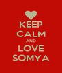 KEEP CALM AND LOVE SOMYA - Personalised Poster A4 size