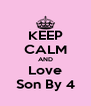 KEEP CALM AND Love Son By 4 - Personalised Poster A4 size