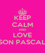 KEEP CALM AND LOVE SON PASCAL - Personalised Poster A4 size