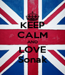 KEEP CALM AND LOVE Sonak - Personalised Poster A4 size