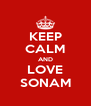 KEEP CALM AND LOVE SONAM - Personalised Poster A4 size