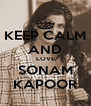 KEEP CALM AND LOVE SONAM KAPOOR - Personalised Poster A4 size