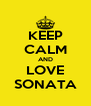 KEEP CALM AND LOVE SONATA - Personalised Poster A4 size
