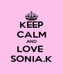 KEEP CALM AND LOVE  SONIA.K - Personalised Poster A4 size