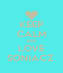 KEEP CALM AND LOVE SONIACZ  - Personalised Poster A4 size