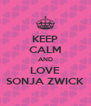 KEEP CALM AND LOVE SONJA ZWICK - Personalised Poster A4 size
