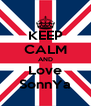 KEEP CALM AND Love SonnYa - Personalised Poster A4 size