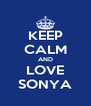 KEEP CALM AND LOVE SONYA - Personalised Poster A4 size