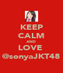 KEEP CALM AND LOVE  @sonyaJKT48 - Personalised Poster A4 size