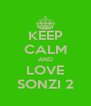 KEEP CALM AND LOVE SONZI 2 - Personalised Poster A4 size