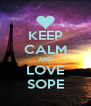 KEEP CALM AND LOVE SOPE - Personalised Poster A4 size