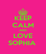 KEEP CALM AND LOVE SOPHIA  - Personalised Poster A4 size