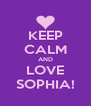 KEEP CALM AND LOVE SOPHIA! - Personalised Poster A4 size