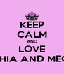 KEEP CALM AND LOVE SOPHIA AND MEGAN - Personalised Poster A4 size