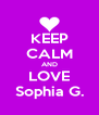 KEEP CALM AND LOVE Sophia G. - Personalised Poster A4 size
