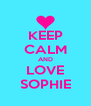 KEEP CALM AND LOVE SOPHIE - Personalised Poster A4 size