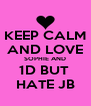 KEEP CALM AND LOVE SOPHIE AND 1D BUT  HATE JB - Personalised Poster A4 size