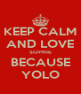 KEEP CALM AND LOVE SOPHIE BECAUSE YOLO - Personalised Poster A4 size