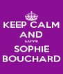 KEEP CALM AND LOVE SOPHIE BOUCHARD - Personalised Poster A4 size