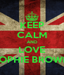 KEEP CALM AND LOVE SOPHIE BROWN - Personalised Poster A4 size