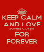 KEEP CALM AND LOVE SOPHIE COHEN FOR FOREVER - Personalised Poster A4 size