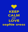KEEP CALM AND LOVE sophie cross - Personalised Poster A4 size