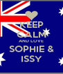 KEEP CALM AND LOVE SOPHIE & ISSY - Personalised Poster A4 size