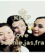 KEEP CALM AND love  sophie,jas,fra - Personalised Poster A4 size