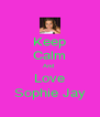 Keep Calm And  Love Sophie Jay - Personalised Poster A4 size